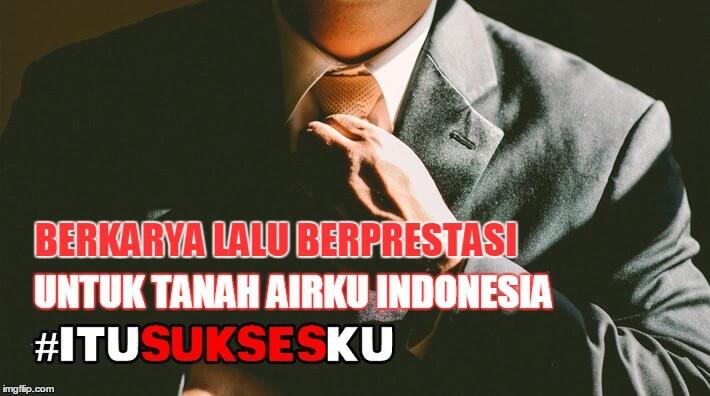 Berkarya Lalu Berprestasi Untuk Tanah Airku Indonesia #ITUSUKSESKU