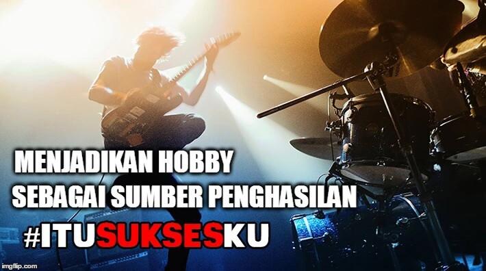 Hobby-ku , Sumber Penghasilan-ku #ITUSUKSESKU