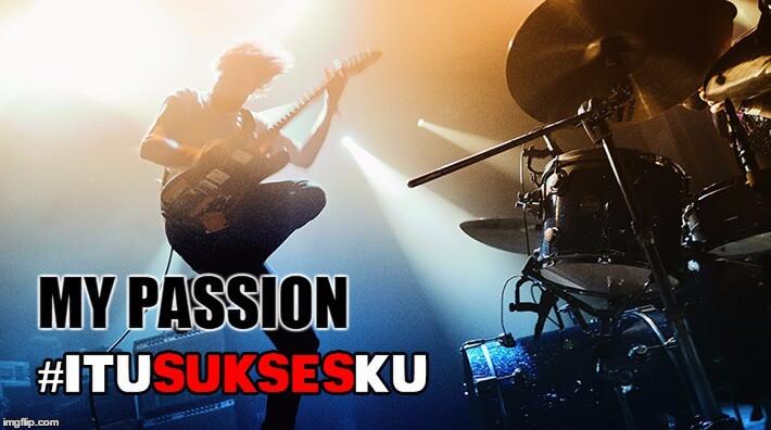 My Passion #ItuSuksesKu
