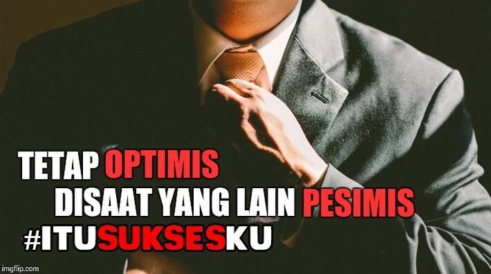 tetap optimis disaat yang lain pesimis #itusuksesku