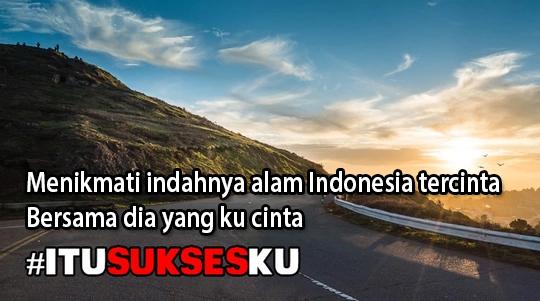 Menikmati indahnya alam Indonesia tercinta, bersama dia yang ku cinta #ITUSUKSESKU