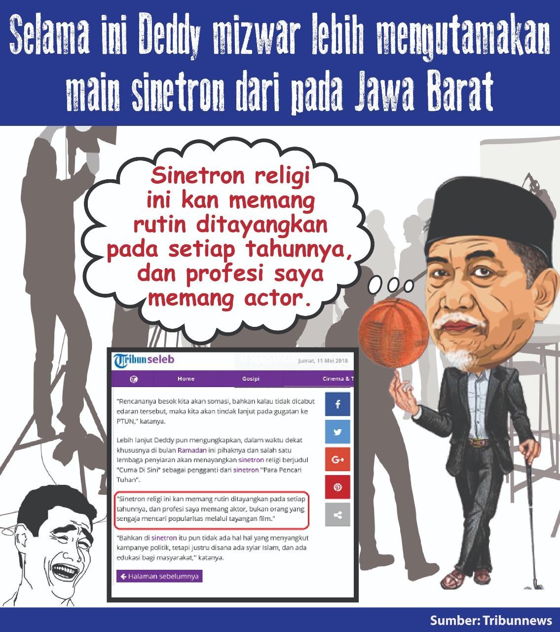 Selama Ini Deddy Mizwar Lebih Mengutamakan Main Sinetron Dari Pada Jawa Barat