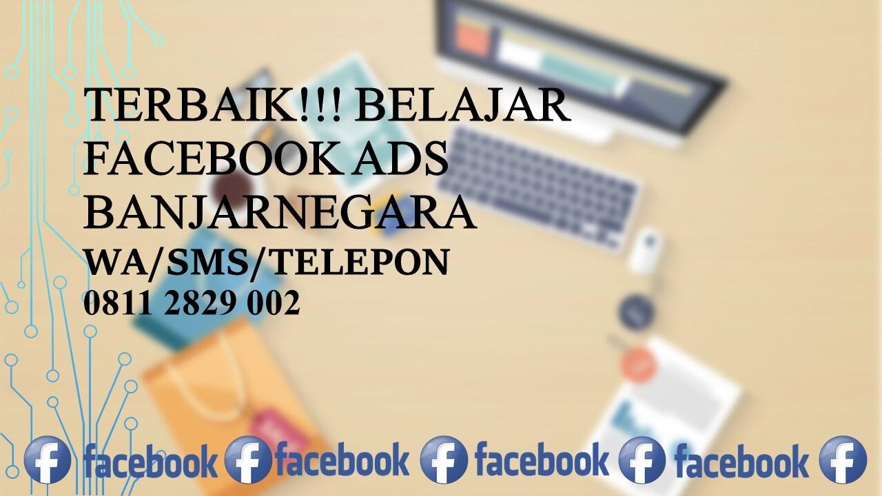 Terbaik!!! belajar Facebook Ads Banjarnegara, WA/SMS/TELEPON 0811 2829 002